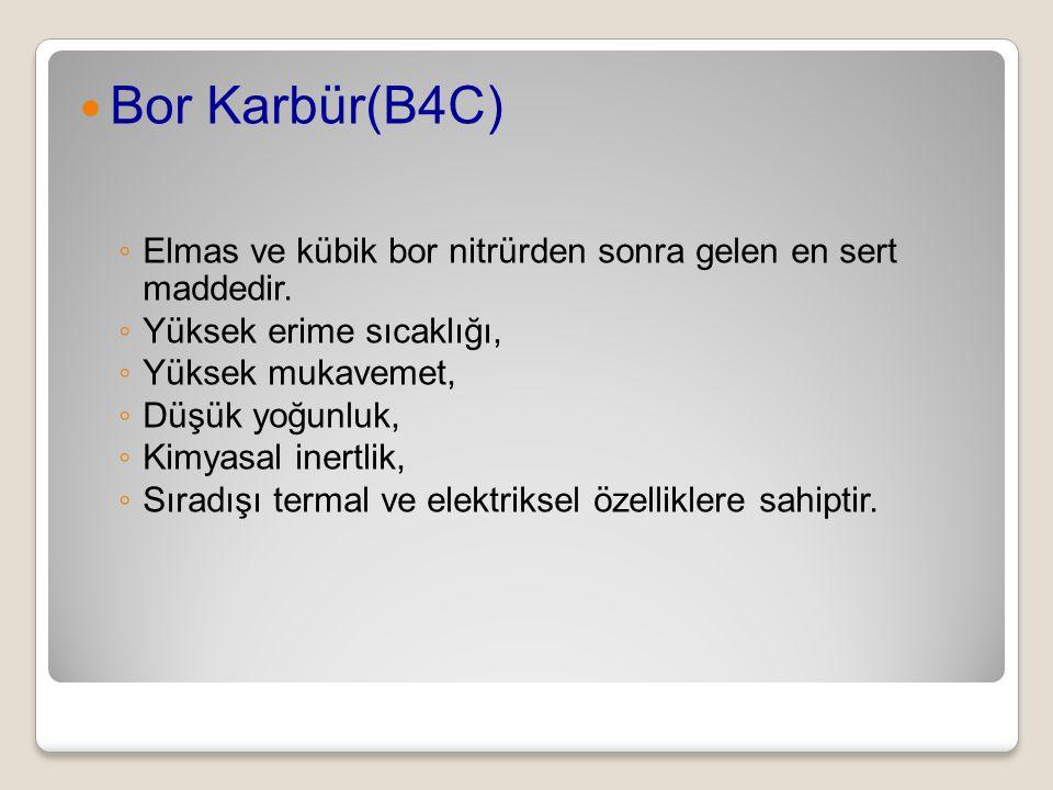 Bor Karbür(B4C) Elmas ve kübik bor nitrürden sonra gelen en sert maddedir. Yüksek erime sıcaklığı,