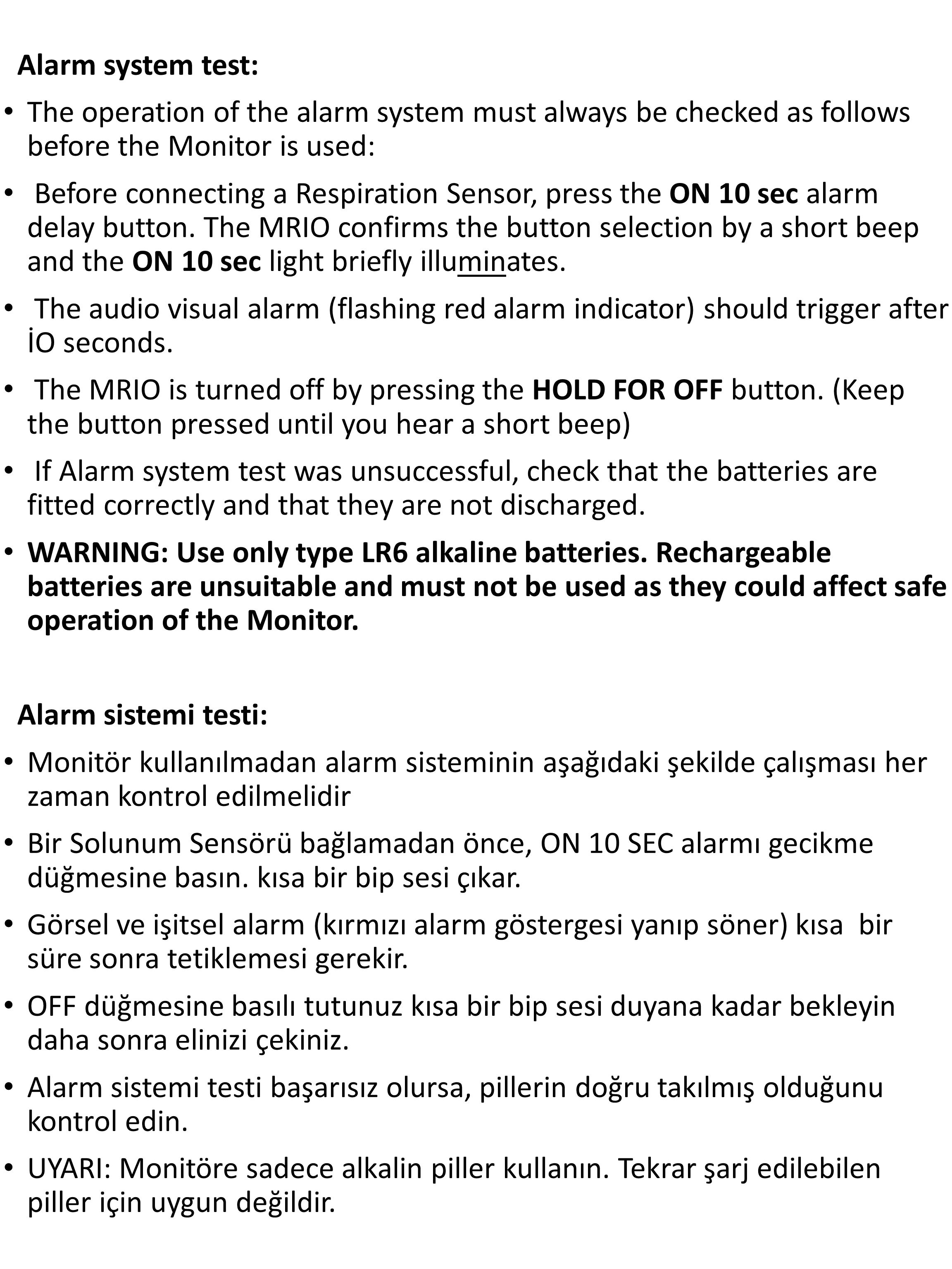 Alarm system test: The operation of the alarm system must always be checked as follows before the Monitor is used: