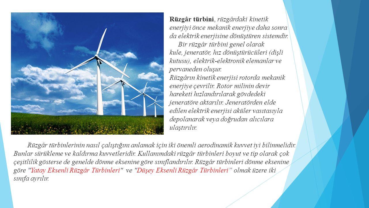 Rüzgâr türbini, rüzgârdaki kinetik enerjiyi önce mekanik enerjiye daha sonra da elektrik enerjisine dönüştüren sistemdir.