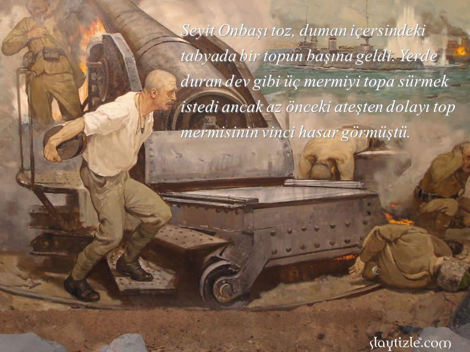 Seyit Onbaşı toz, duman içersindeki tabyada bir topun başına geldi
