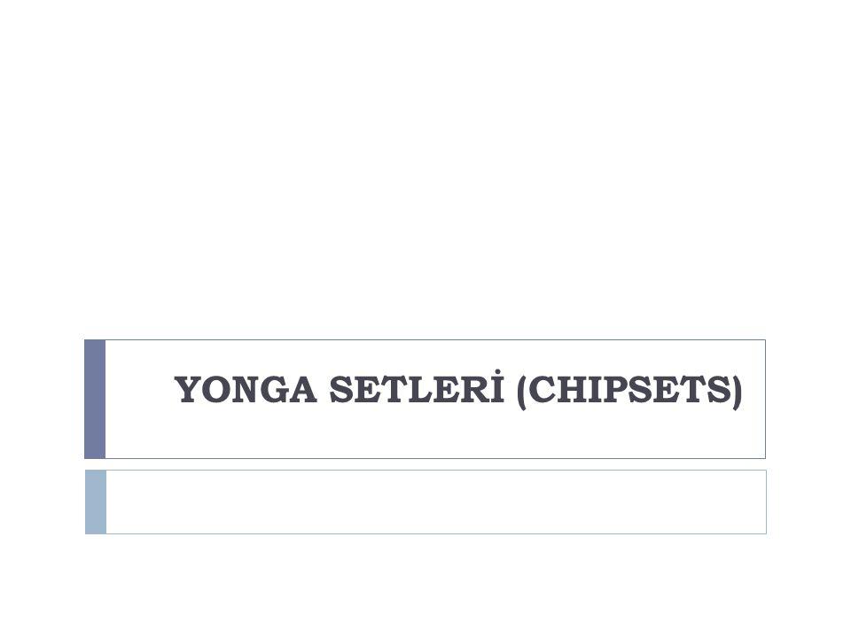 YONGA SETLERİ (CHIPSETS)
