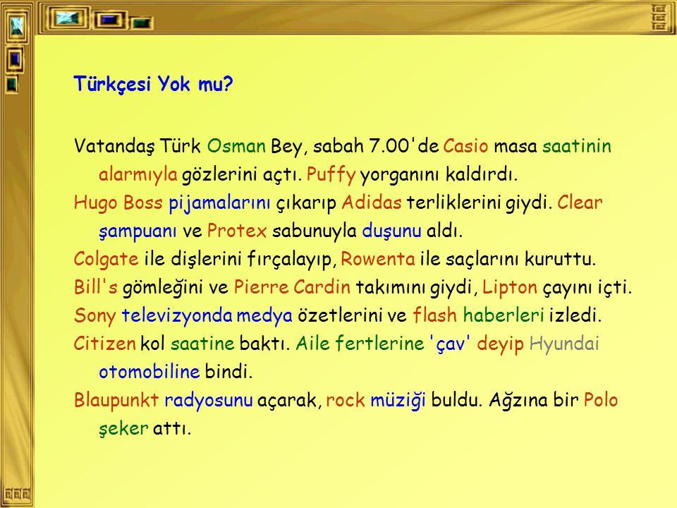Türkçesi Yok mu Vatandaş Türk Osman Bey, sabah 7.00 de Casio masa saatinin alarmıyla gözlerini açtı. Puffy yorganını kaldırdı.