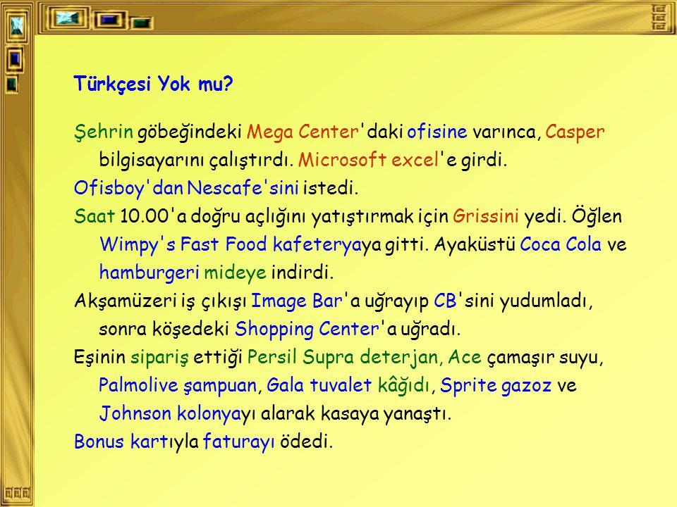 Türkçesi Yok mu Şehrin göbeğindeki Mega Center daki ofisine varınca, Casper bilgisayarını çalıştırdı. Microsoft excel e girdi.