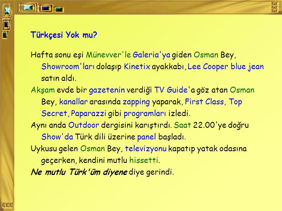 Türkçesi Yok mu Hafta sonu eşi Münevver le Galeria ya giden Osman Bey, Showroom ları dolaşıp Kinetix ayakkabı, Lee Cooper blue jean satın aldı.