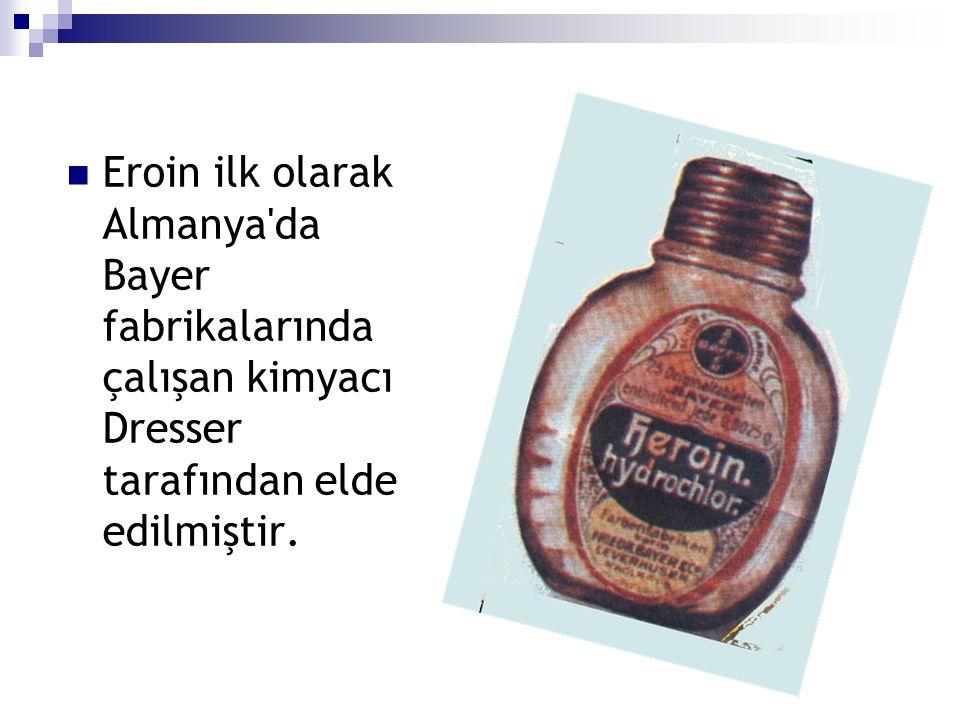 Eroin ilk olarak Almanya da Bayer fabrikalarında çalışan kimyacı Dresser tarafından elde edilmiştir.