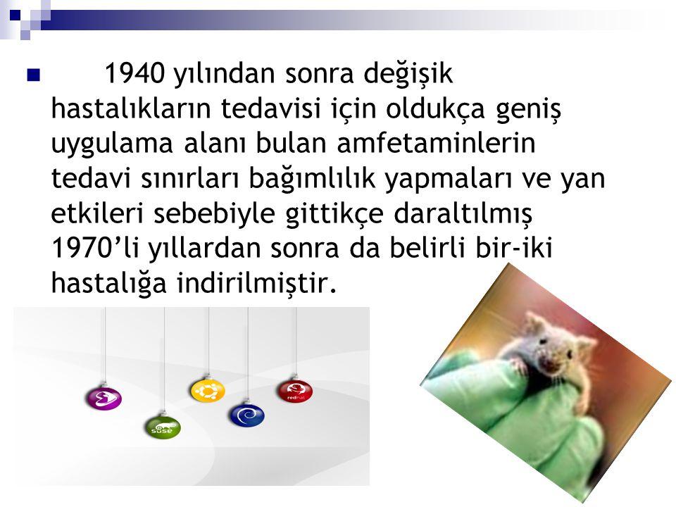 1940 yılından sonra değişik hastalıkların tedavisi için oldukça geniş uygulama alanı bulan amfetaminlerin tedavi sınırları bağımlılık yapmaları ve yan etkileri sebebiyle gittikçe daraltılmış 1970'li yıllardan sonra da belirli bir-iki hastalığa indirilmiştir.