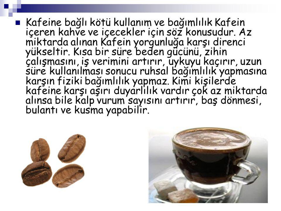 Kafeine bağlı kötü kullanım ve bağımlılık Kafein içeren kahve ve içecekler için söz konusudur.