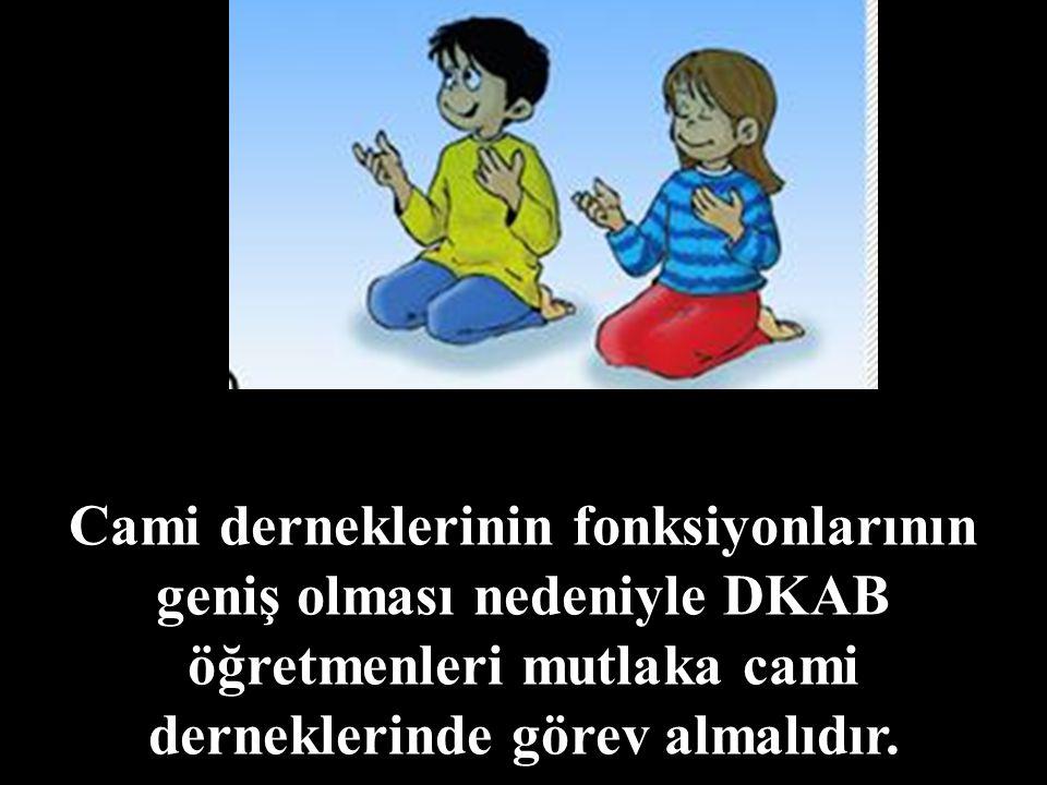 Cami derneklerinin fonksiyonlarının geniş olması nedeniyle DKAB öğretmenleri mutlaka cami derneklerinde görev almalıdır.