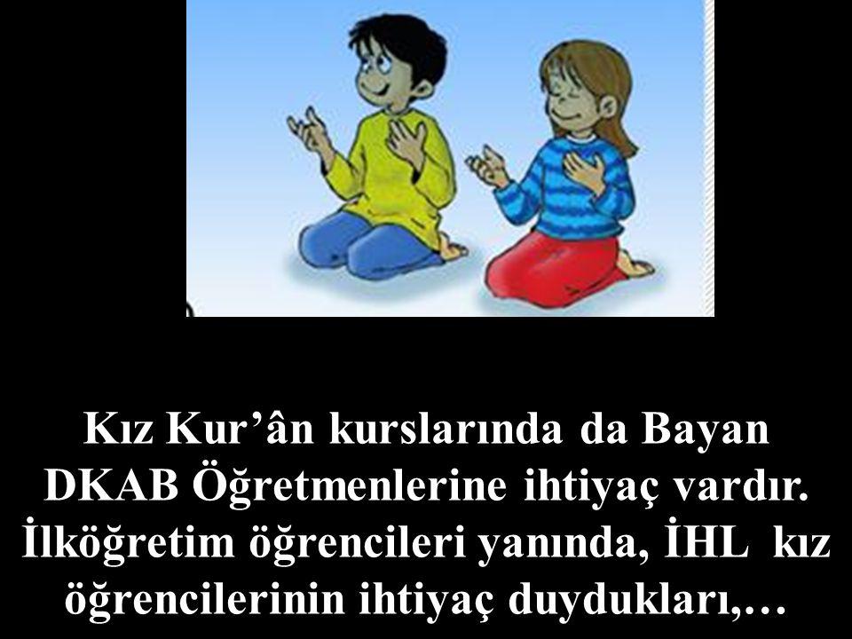 Kız Kur'ân kurslarında da Bayan DKAB Öğretmenlerine ihtiyaç vardır