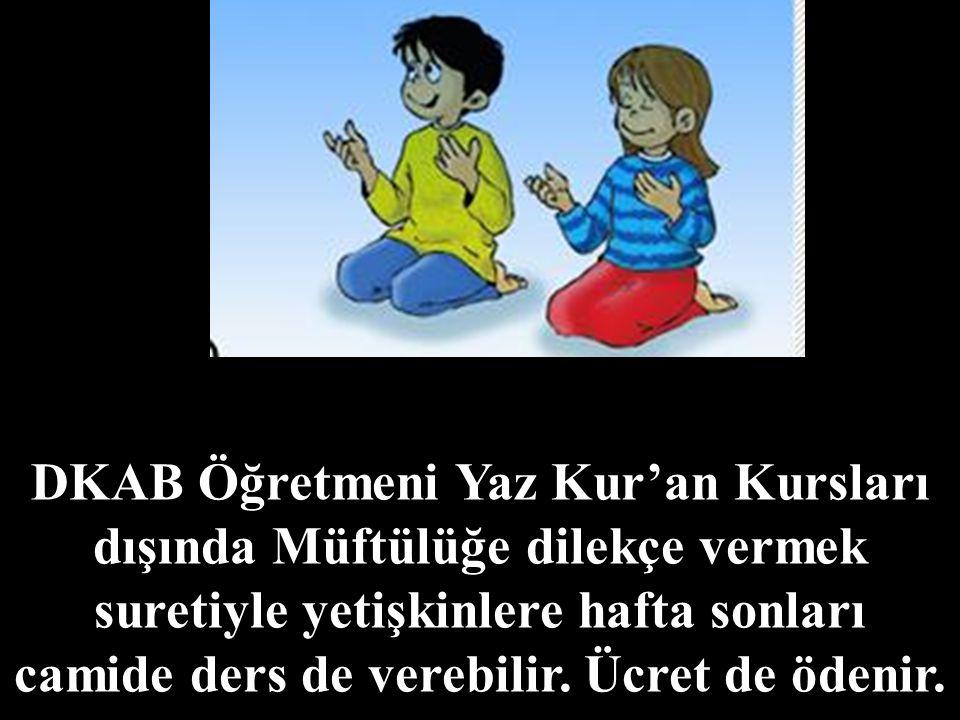 DKAB Öğretmeni Yaz Kur'an Kursları dışında Müftülüğe dilekçe vermek suretiyle yetişkinlere hafta sonları camide ders de verebilir.