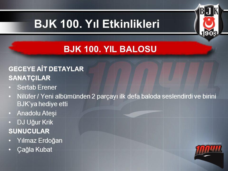 BJK 100. Yıl Etkinlikleri BJK 100. YIL BALOSU GECEYE AİT DETAYLAR