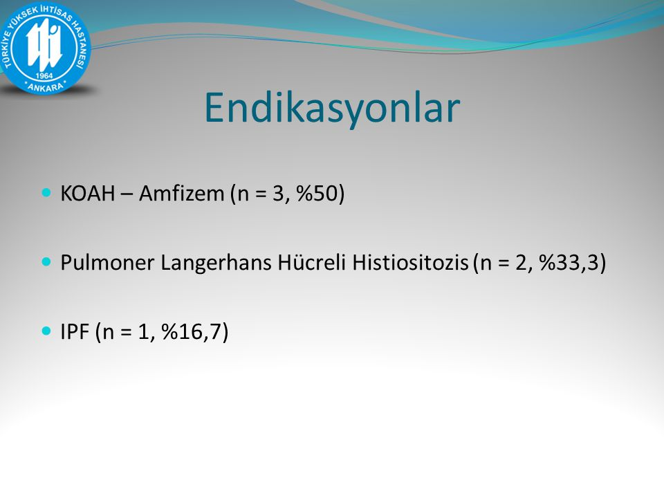 Endikasyonlar KOAH – Amfizem (n = 3, %50)