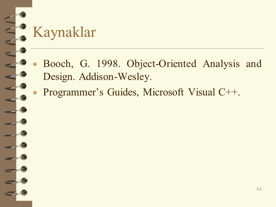 Kaynaklar Booch, G. 1998. Object-Oriented Analysis and Design.