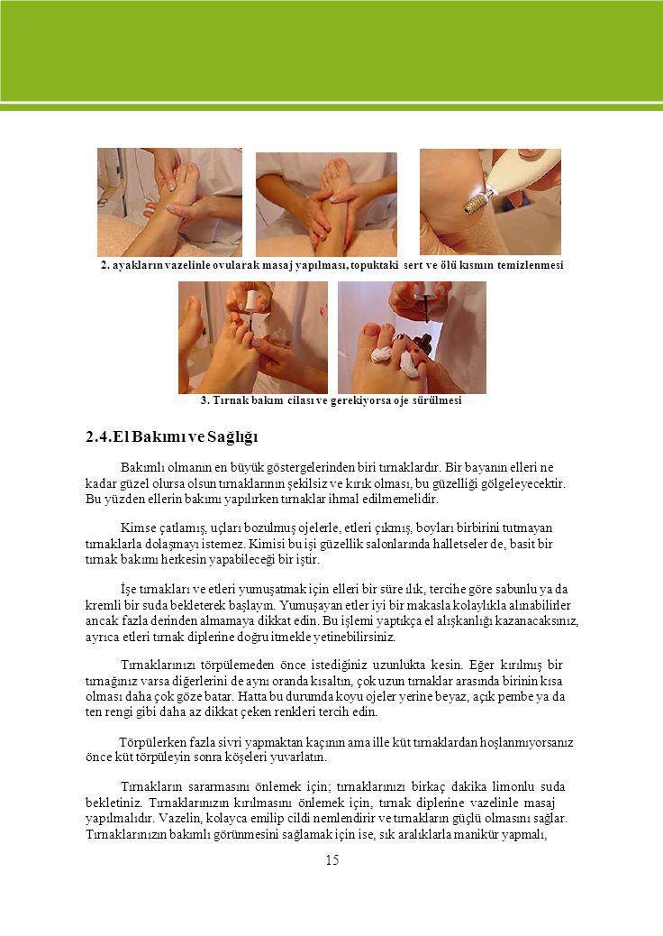2. ayakların vazelinle ovularak masaj yapılması, topuktaki sert ve ölü kısmın temizlenmesi