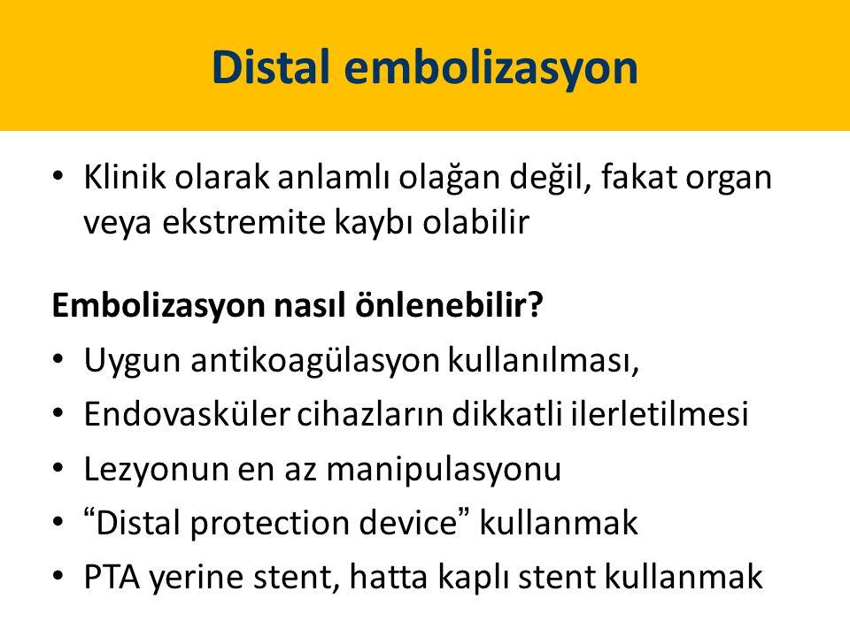 Distal embolizasyon Klinik olarak anlamlı olağan değil, fakat organ veya ekstremite kaybı olabilir.