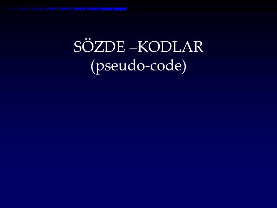 SÖZDE –KODLAR (pseudo-code)