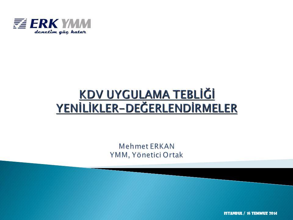 KDV UYGULAMA TEBLİĞİ YENİLİKLER-DEĞERLENDİRMELER Mehmet ERKAN YMM, Yönetici Ortak