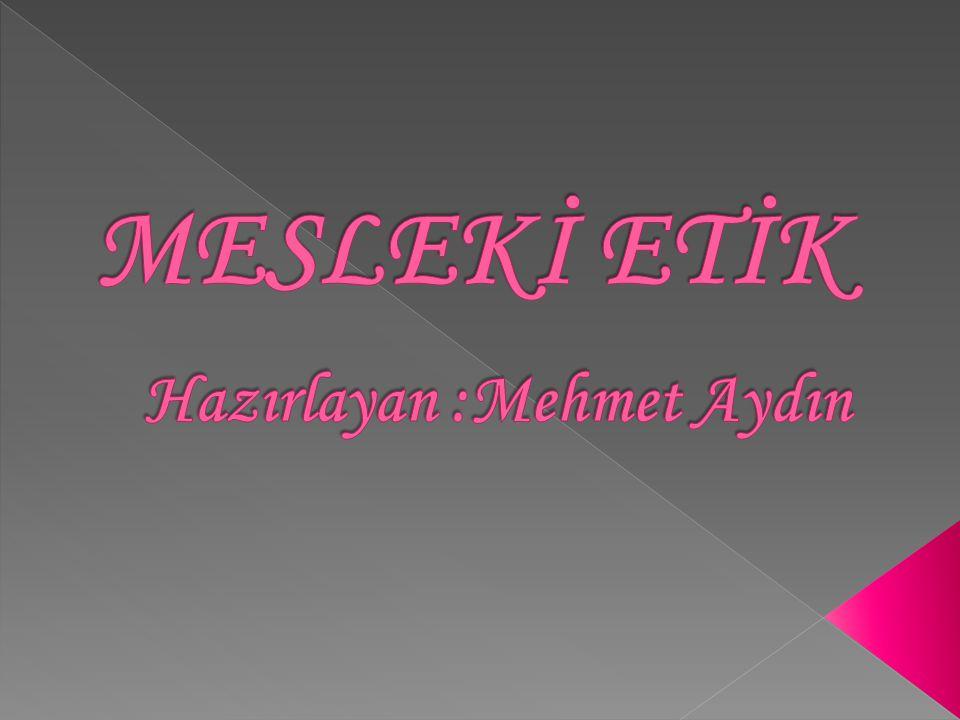 MESLEKİ ETİK Hazırlayan :Mehmet Aydın