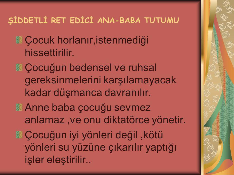 ŞİDDETLİ RET EDİCİ ANA-BABA TUTUMU