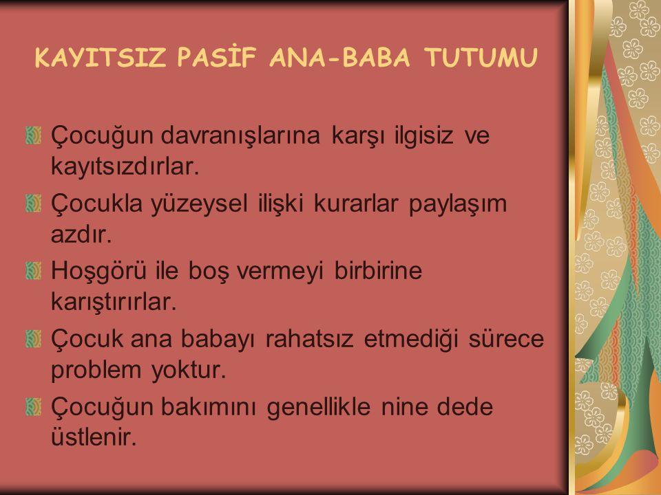 KAYITSIZ PASİF ANA-BABA TUTUMU