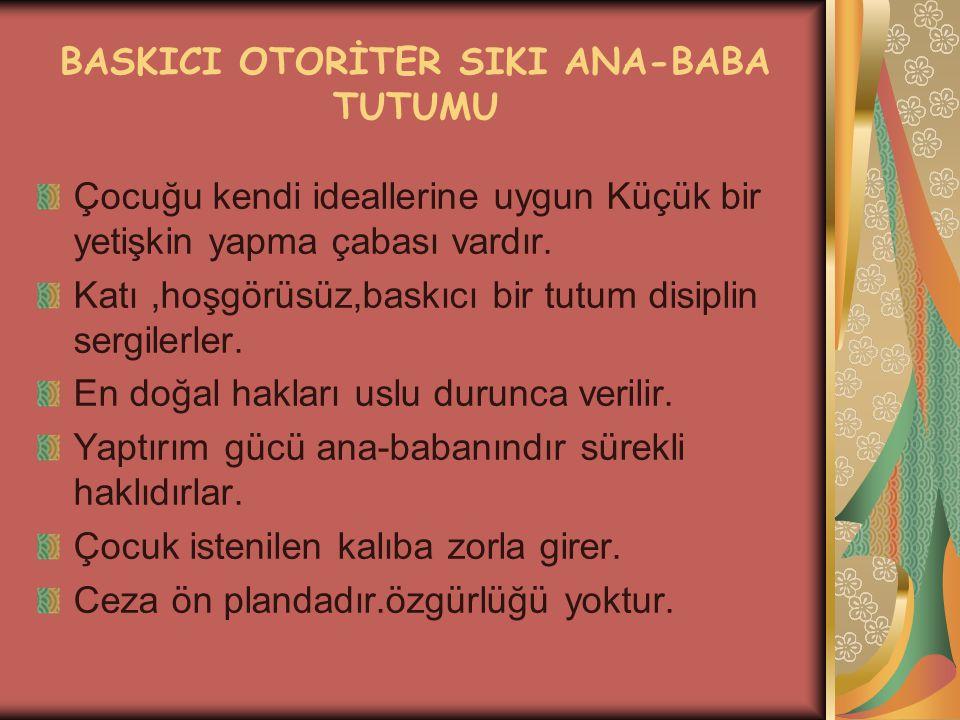 BASKICI OTORİTER SIKI ANA-BABA TUTUMU