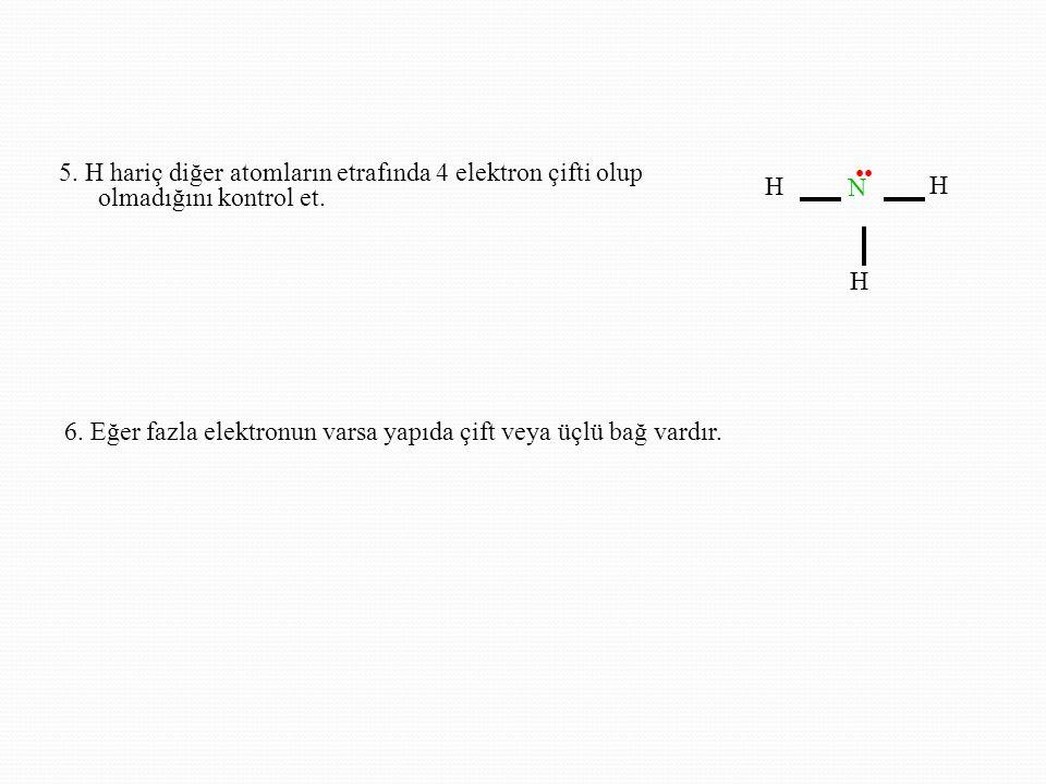 5. H hariç diğer atomların etrafında 4 elektron çifti olup olmadığını kontrol et.