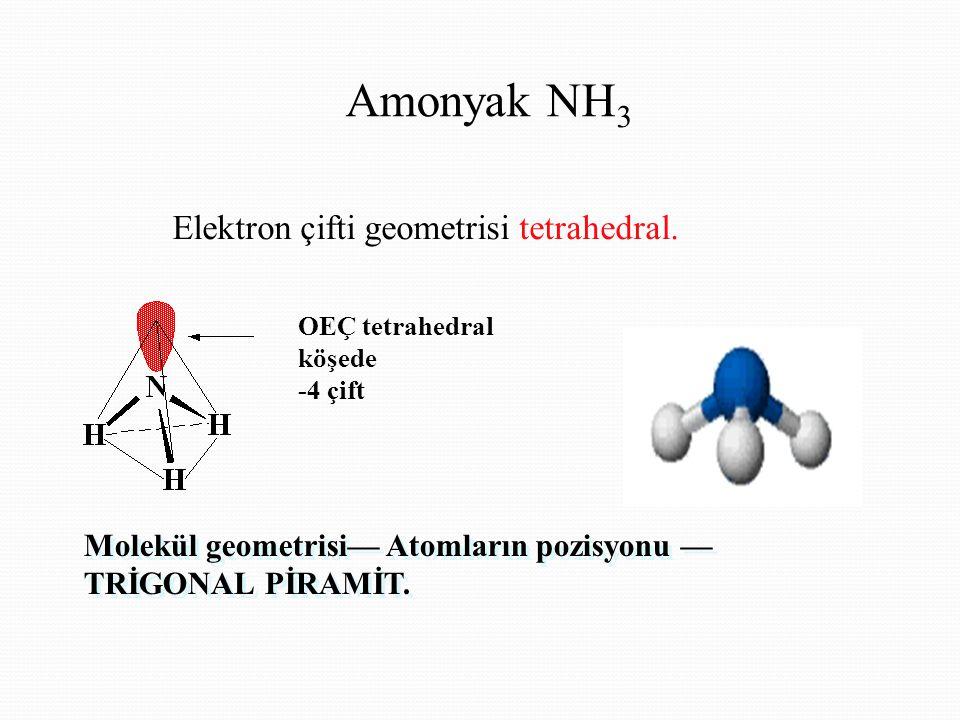 Amonyak NH3 Elektron çifti geometrisi tetrahedral.