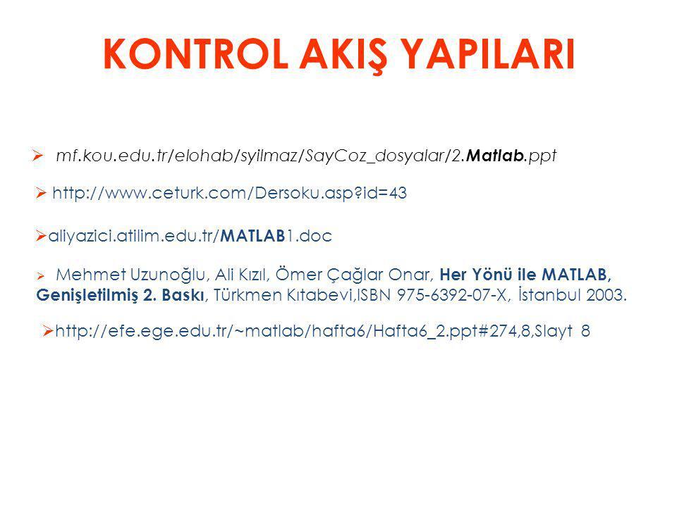 KONTROL AKIŞ YAPILARI mf.kou.edu.tr/elohab/syilmaz/SayCoz_dosyalar/2.Matlab.ppt. http://www.ceturk.com/Dersoku.asp id=43.