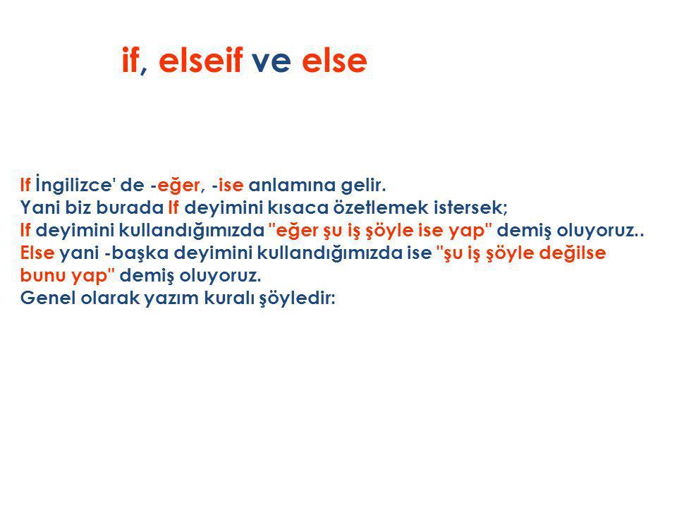 if, elseif ve else If İngilizce de -eğer, -ise anlamına gelir.