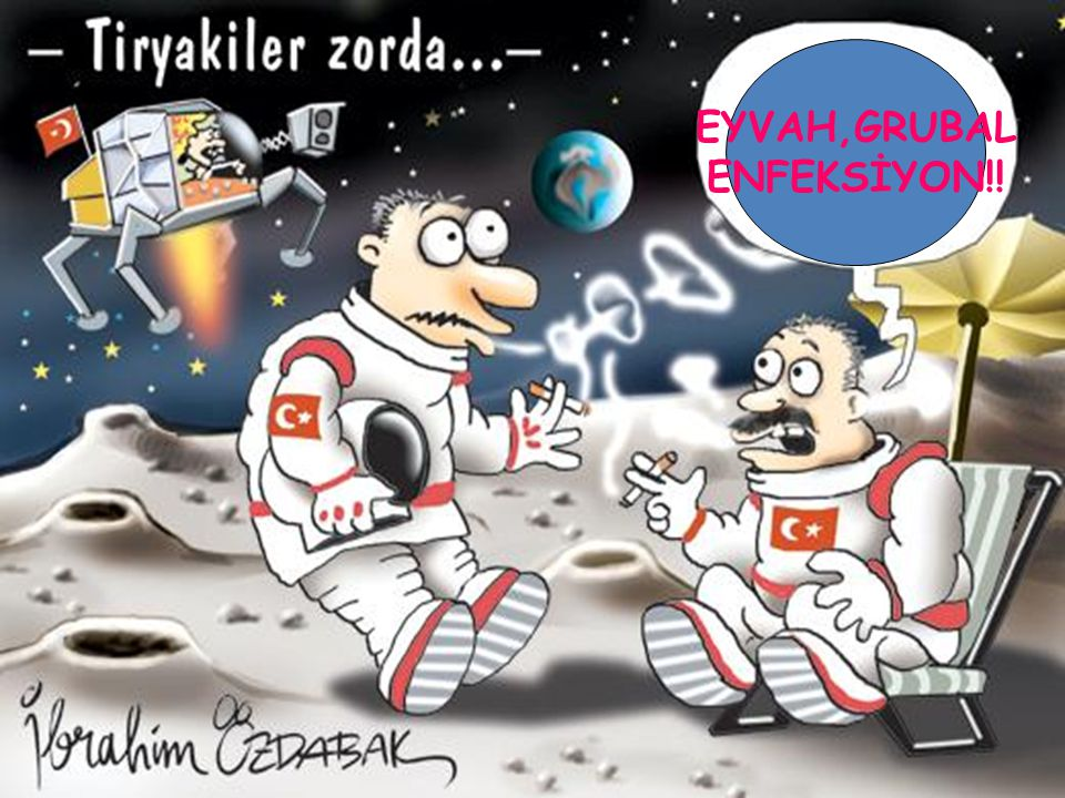 EYVAH,GRUBAL ENFEKSİYON!!