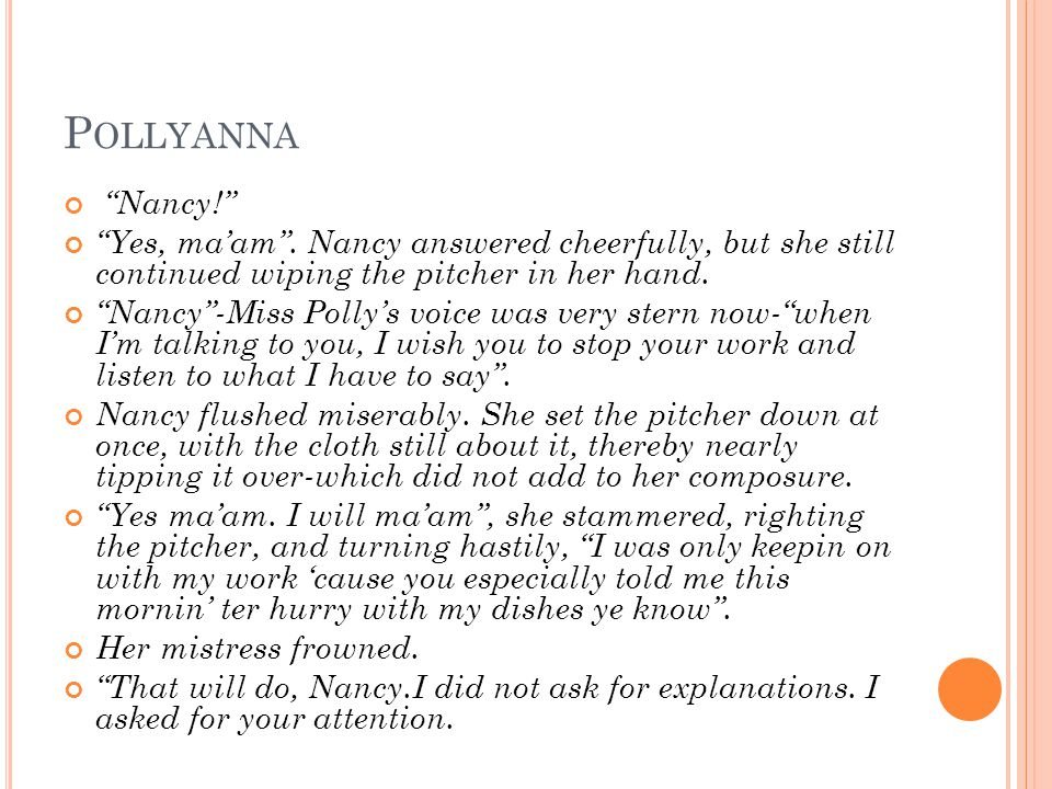 Pollyanna Nancy! Yes, ma'am . Nancy answered cheerfully, but she still continued wiping the pitcher in her hand.
