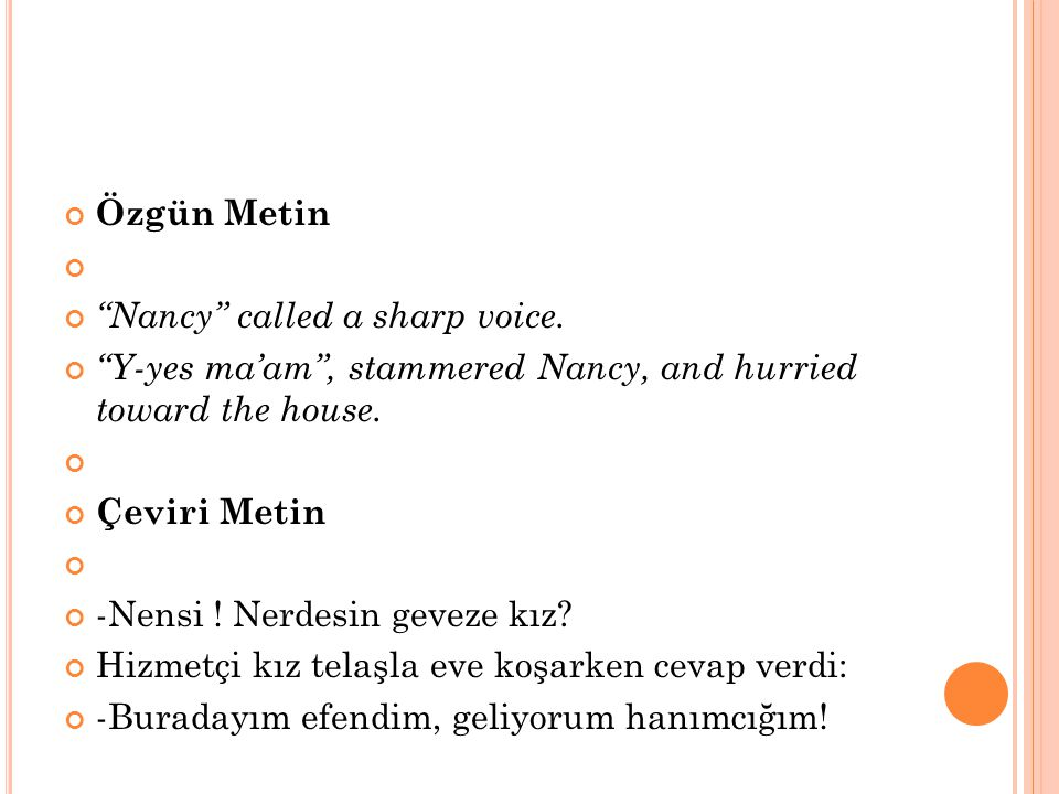 Özgün Metin Nancy called a sharp voice. Y-yes ma'am , stammered Nancy, and hurried toward the house.