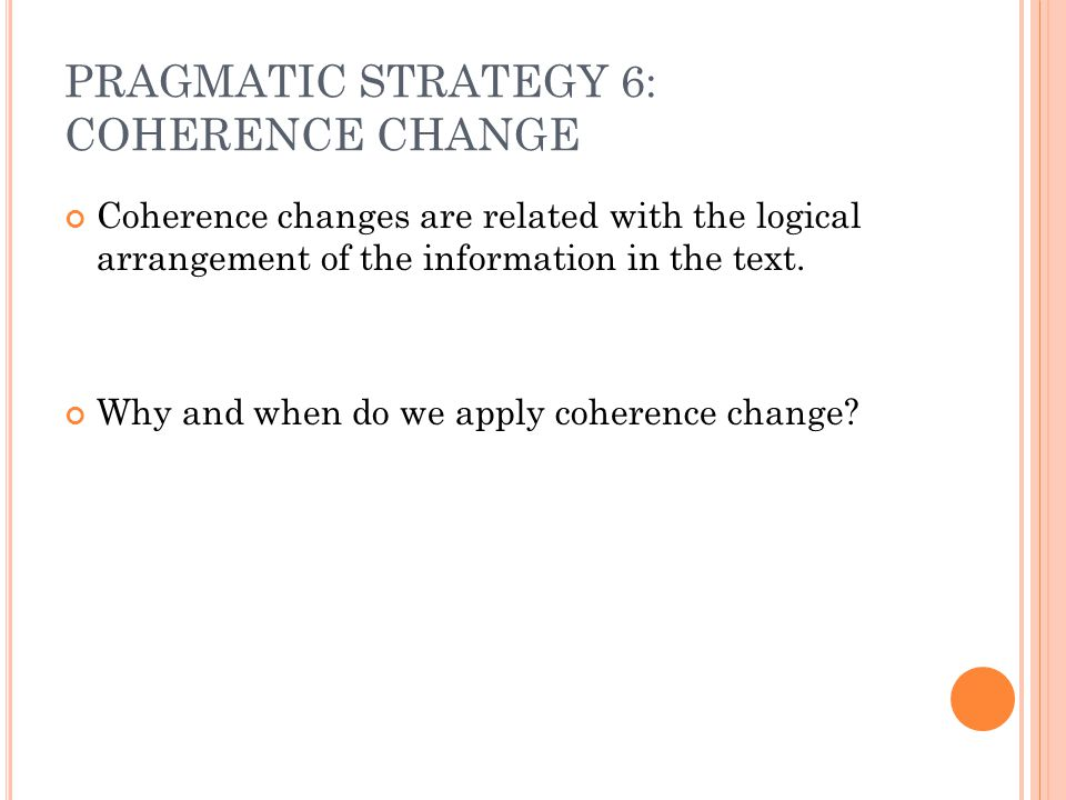 PRAGMATIC STRATEGY 6: COHERENCE CHANGE