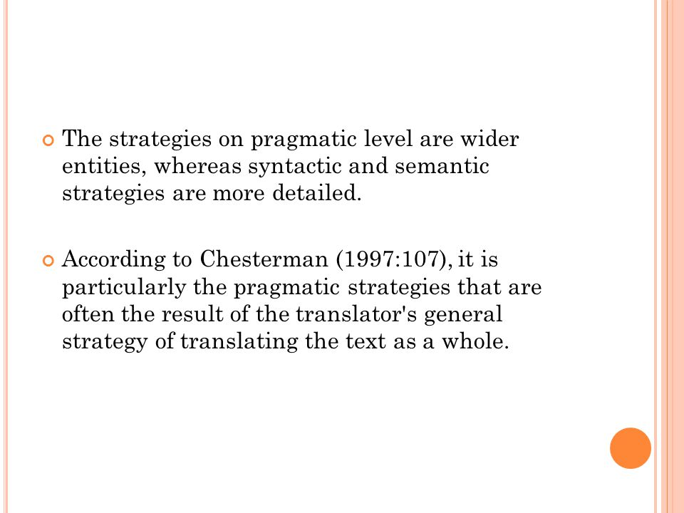 The strategies on pragmatic level are wider entities, whereas syntactic and semantic strategies are more detailed.