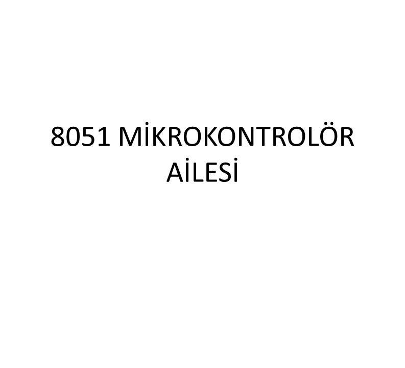 8051 MİKROKONTROLÖR AİLESİ