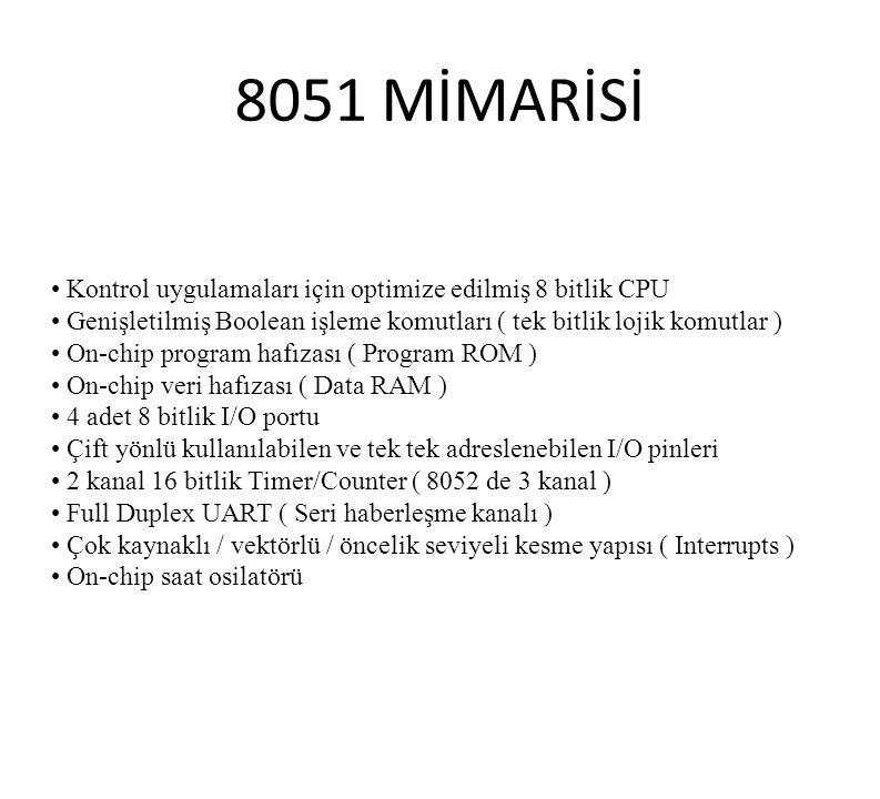 8051 MİMARİSİ • Kontrol uygulamaları için optimize edilmiş 8 bitlik CPU. • Genişletilmiş Boolean işleme komutları ( tek bitlik lojik komutlar )