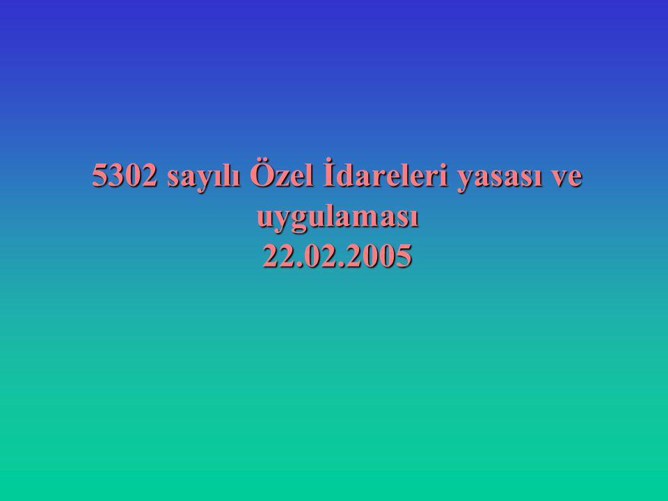 5302 sayılı Özel İdareleri yasası ve uygulaması 22.02.2005