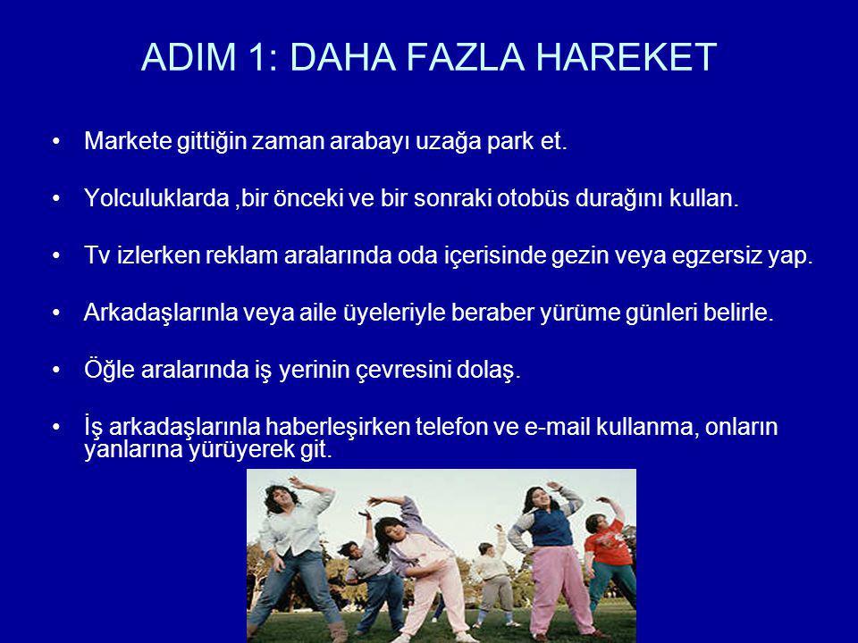 ADIM 1: DAHA FAZLA HAREKET