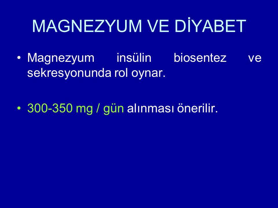 MAGNEZYUM VE DİYABET Magnezyum insülin biosentez ve sekresyonunda rol oynar.