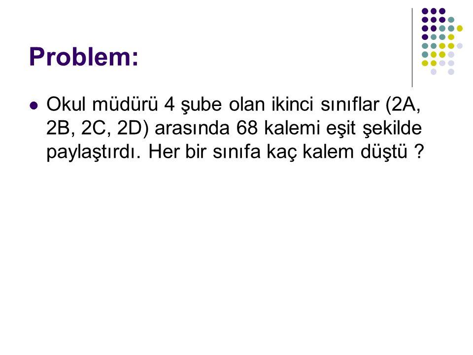 Problem: Okul müdürü 4 şube olan ikinci sınıflar (2A, 2B, 2C, 2D) arasında 68 kalemi eşit şekilde paylaştırdı.