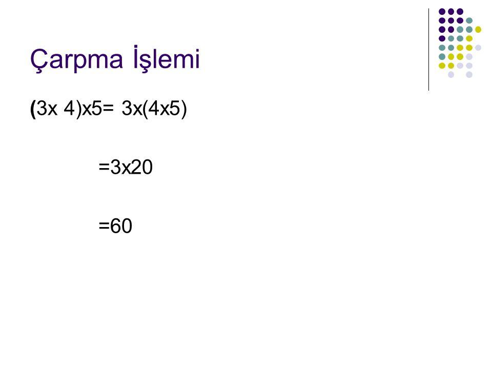 Çarpma İşlemi (3x 4)x5= 3x(4x5) =3x20 =60