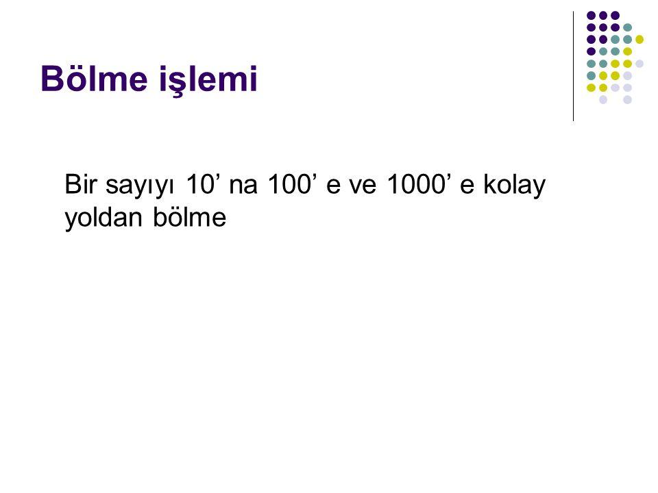 Bölme işlemi Bir sayıyı 10' na 100' e ve 1000' e kolay yoldan bölme