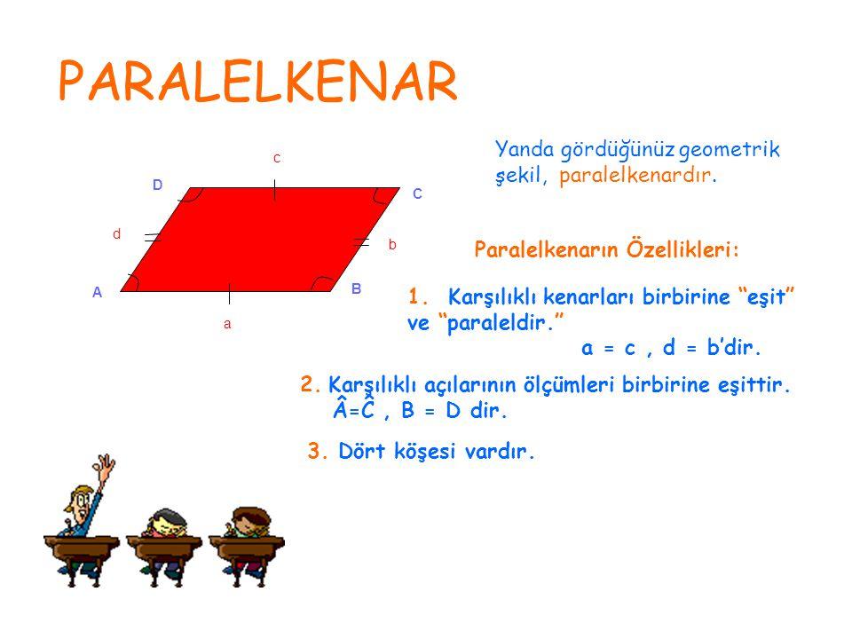 PARALELKENAR Yanda gördüğünüz geometrik şekil, paralelkenardır.