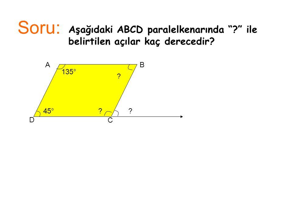 Soru: Aşağıdaki ABCD paralelkenarında ile belirtilen açılar kaç derecedir A. B. 135° 45°