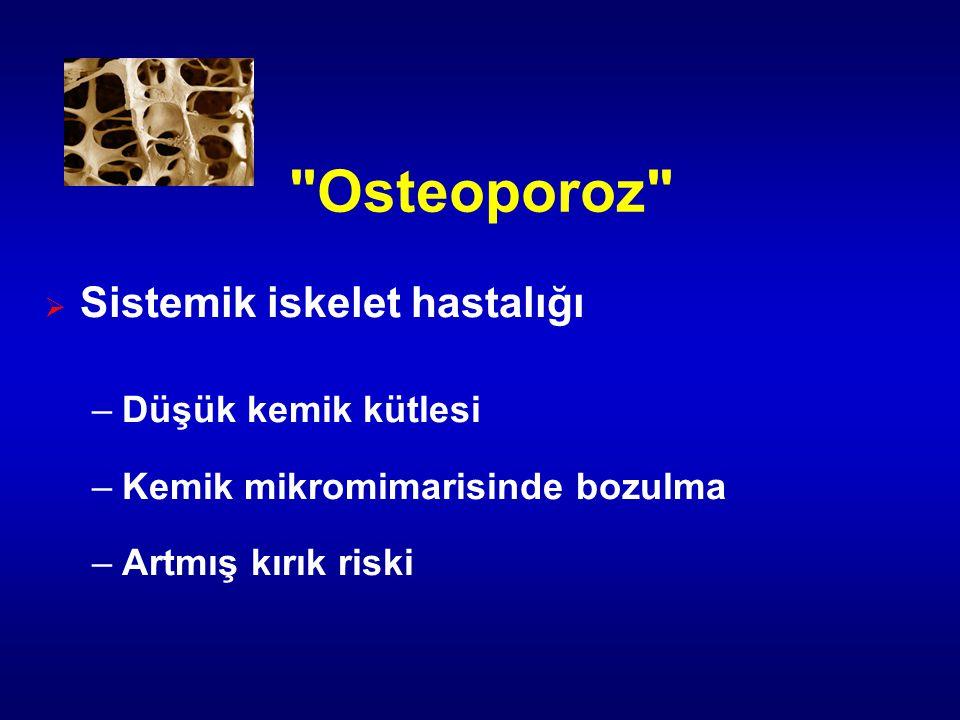 Osteoporoz Sistemik iskelet hastalığı Düşük kemik kütlesi