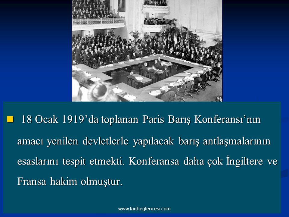 18 Ocak 1919'da toplanan Paris Barış Konferansı'nın amacı yenilen devletlerle yapılacak barış antlaşmalarının esaslarını tespit etmekti. Konferansa daha çok İngiltere ve Fransa hakim olmuştur.