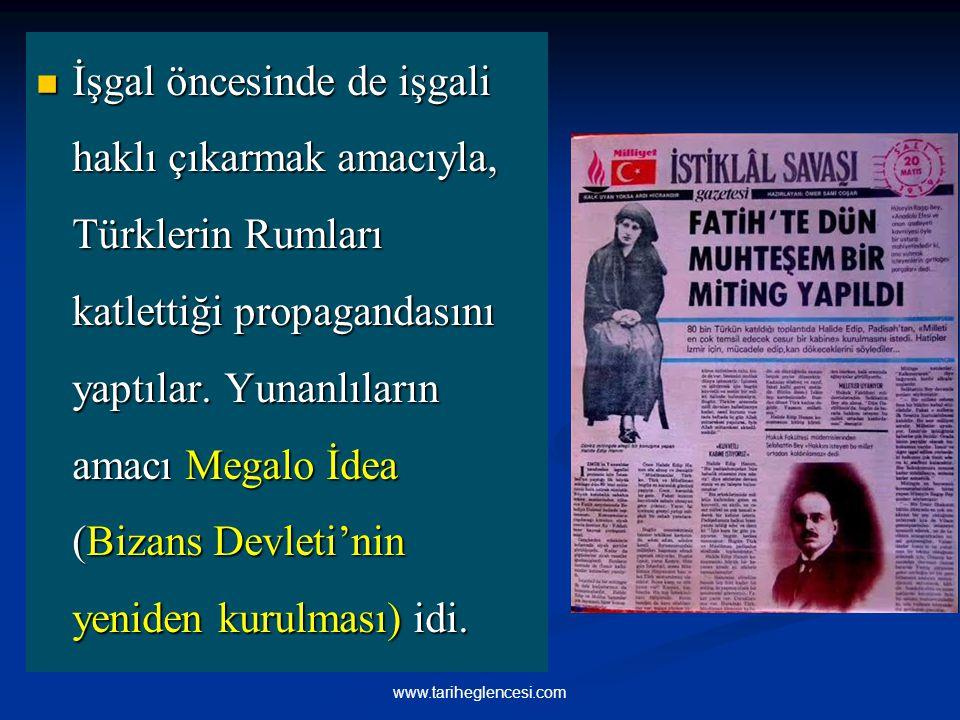 İşgal öncesinde de işgali haklı çıkarmak amacıyla, Türklerin Rumları katlettiği propagandasını yaptılar. Yunanlıların amacı Megalo İdea (Bizans Devleti'nin yeniden kurulması) idi.