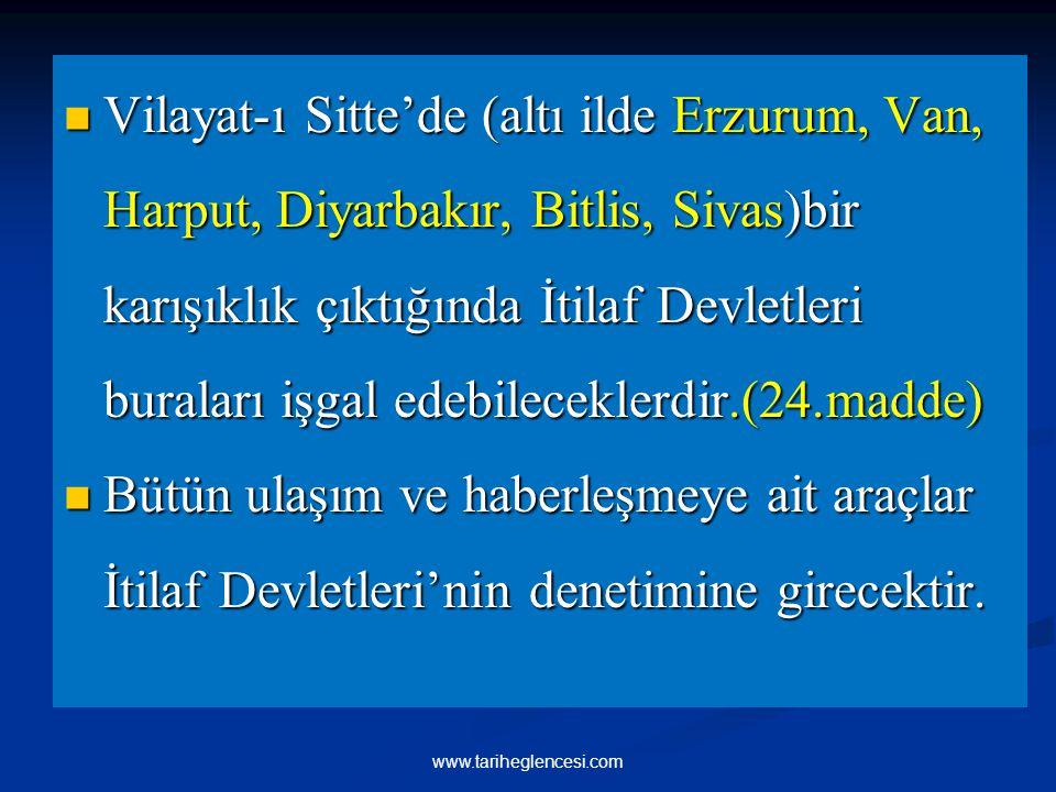 Vilayat-ı Sitte'de (altı ilde Erzurum, Van, Harput, Diyarbakır, Bitlis, Sivas)bir karışıklık çıktığında İtilaf Devletleri buraları işgal edebileceklerdir.(24.madde)