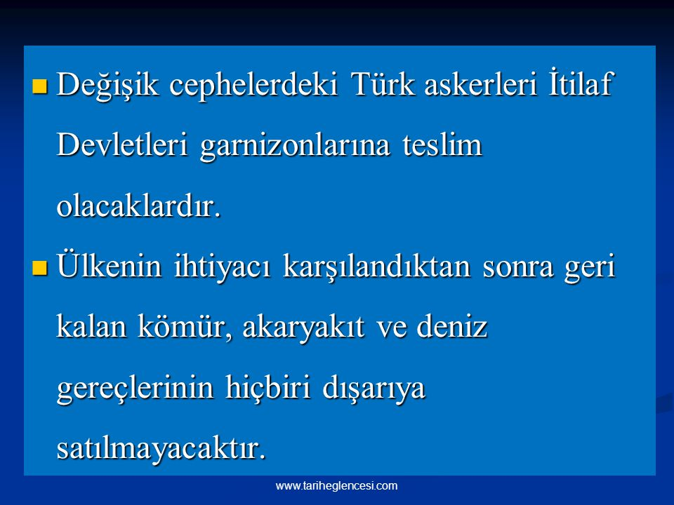 Değişik cephelerdeki Türk askerleri İtilaf Devletleri garnizonlarına teslim olacaklardır.