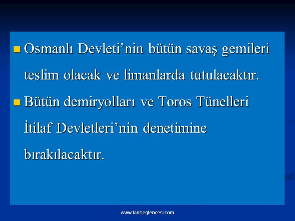 Osmanlı Devleti'nin bütün savaş gemileri teslim olacak ve limanlarda tutulacaktır.